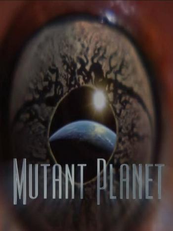 Планета мутантов (HD-720 качество) / Mutant Planet (2011)